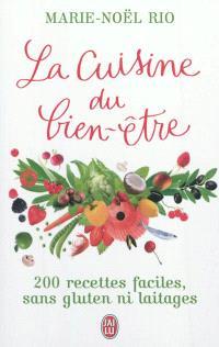 La cuisine du bien-être : 200 recettes faciles sans gluten ni laitages