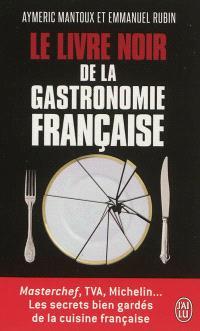 Le livre noir de la gastronomie française : Masterchef, TVA, Michelin... : les secrets bien gardés de la cuisine française