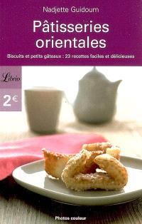 Pâtisseries orientales : biscuits et petits gâteaux : 23 recettes faciles et délicieuses
