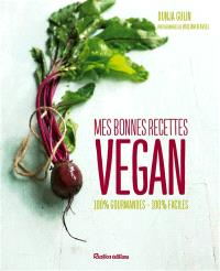 Cuisine vegan : mes bonnes recettes : 100 % gourmandes, 100 % faciles