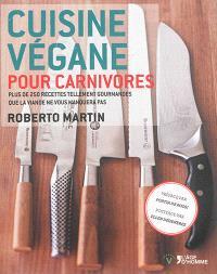 Cuisine végane pour carnivores : plus de 250 recettes tellement gourmandes que la viande ne vous manquera pas