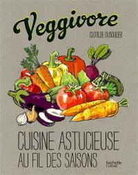 Veggivore : cuisine astucieuse au fil des saisons