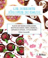 Les desserts véganes de Chloe : plus de cent nouvelles délicieuses recettes de cookies, tartes, crumbles, cupcakes et gâteaux... et plus encore !