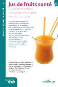 Jus de fruits santé : jus et smoothies des quatre saisons