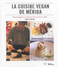 La cuisine vegan de Merida : menus élégants et audacieux d'une cuisine rebelle