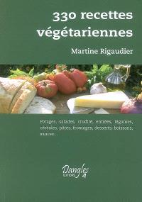 330 recettes végétariennes : potages, salades, crudités, entrées, légumes, céréales, pâtes, fromages, desserts, boissons, sauces... : 91e mille