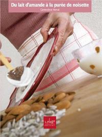 Du lait d'amande à la purée de noisette : recettes et astuces pour manger des oléagineux