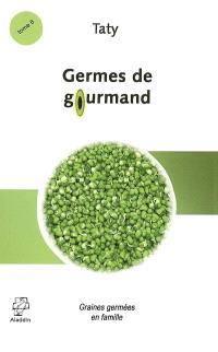 Cuisine nature. Volume 6, Germes de gourmand : graines germées en famille