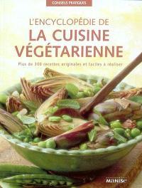 L'encyclopédie de la cuisine végétarienne : plus de 300 recettes originales et faciles à réaliser