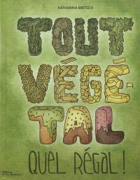 Tout végétal, quel régal !