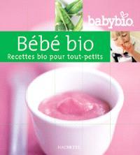 Bébé bio : recettes bio pour enfants de 0 à 3 ans