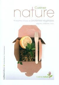 Cuisinez nature : 70 recettes à base de protéines végétales : algues, céréales, tofu...
