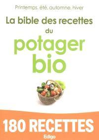 La bible des recettes du potager bio : printemps, été, automne, hiver : 180 recettes
