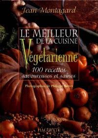 Le meilleur de la cuisine végétarienne : 100 recettes savoureuses et saines