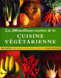 Les 200 meilleures recettes de la cuisine végétarienne : 1000 photos pour suivre la réalisation des recettes étape par étape