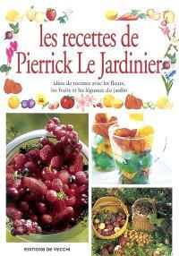 Les recettes de Pierrick le jardinier : idées de recettes avec les fleurs, les fruits et les légumes du jardin