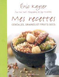 Mes recettes, céréales, graines et fruits secs