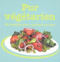 Pur végétarien : 60 recettes pour cuisiner au vert