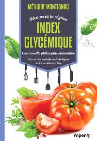 Méthode Montignac : découvrez le régime index glycémique, une nouvelle philosophie alimentaire : prévenez les maladies métaboliques, perdez vos kilos en trop
