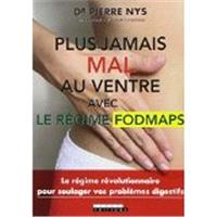 Plus jamais mal au ventre avec le régime Fodmaps : le régime révolutionnaire pour soulager vos problèmes digestifs