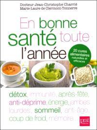En bonne santé toute l'année : 20 cures alimentaires naturelles et efficaces