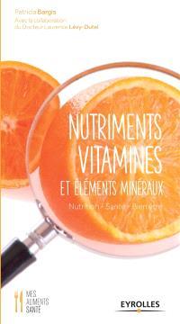 Nutriments, vitamines et éléments minéraux : nutrition, santé, bien-être