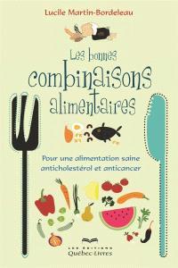 Les bonnes combinaisons alimentaires  : pour une alimentation saine, anticholestérol et anticancer