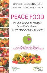 Peace food : dis-moi ce que tu manges, je te dirai qui tu es... et les maladies que tu auras !