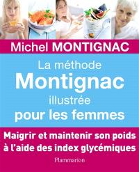 La méthode Montignac illustrée pour les femmes : maigrir et maintenir son poids à l'aide des index glycémiques
