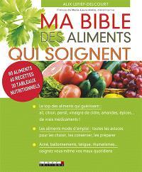 Ma bible des aliments qui soignent : 80 aliments, 60 recettes, 30 tableaux nutritionnels