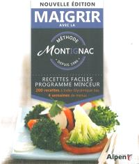 Maigrir avec la méthode Montignac : recettes faciles, programme minceur