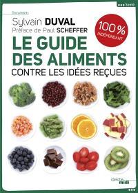Le guide des aliments : contre les idées reçues