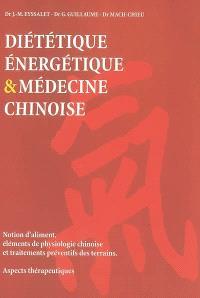 Diététique énergétique et médecine chinoise : notion d'aliment, éléments de physiologie chinoise et traitements preventifs des terrains