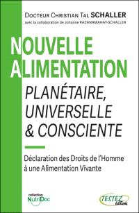 Nouvelle alimentation planétaire, universelle & consciente : déclaration des droits de l'homme à une alimentation vivante : une synthèse de toutes les écoles diététiques