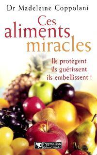Ces aliments miracles : ils protègent, ils guérissent, ils embellissent