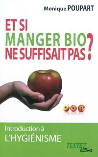 Et si manger bio ne suffisait pas ?... : introduction à l'hygiénisme