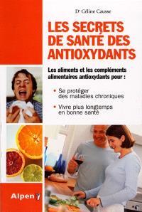 Les secrets de santé des antioxydants : les aliments et les compléments alimentaires antioxydants