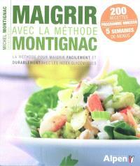 Maigrir avec la méthode Montignac : la méthode pour maigrir facilement et durablement avec les index glycémiques