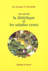 Votre santé par la diététique et les salades crues