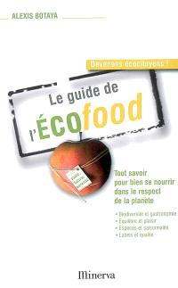 Le guide de l'écofood : tout savoir pour bien se nourrir dans le respect de la planète