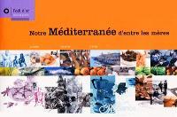 Notre Méditerranée d'entre les mères : cuisine, recette, récits
