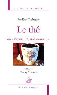 Le thé : qui désenivre... et fortifie la raison...