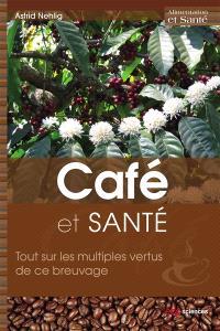 Café et santé : tout sur les multiples vertus de ce breuvage