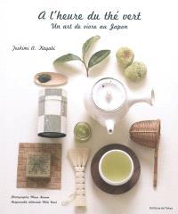 A l'heure du thé vert : un art de vivre au Japon