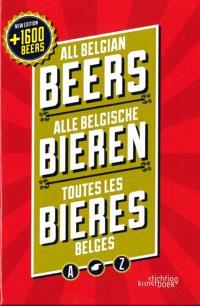 All Belgian beers = Alle Belgische Bieren = Toutes les bières belges : A-Z