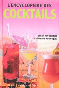 L'encyclopédie des cocktails : plus de 400 cocktails traditionnels ou exotiques