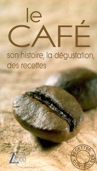 Le café : son histoire, la dégustation, des recettes