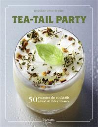 Tea-tail party : 50 recettes de cocktails à base de thés et tisanes