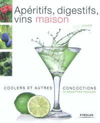 Apéritifs, digestifs, vins maison, coolers et autres concoctions : 70 recettes faciles