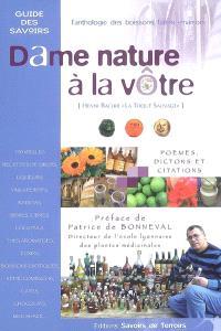 Dame nature à la vôtre : l'anthologie des boissons faites maison : 250 vieilles recettes de sirops, liqueurs, vins apéritifs...